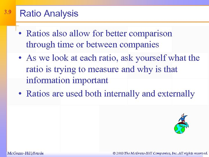3. 9 Ratio Analysis • Ratios also allow for better comparison through time or