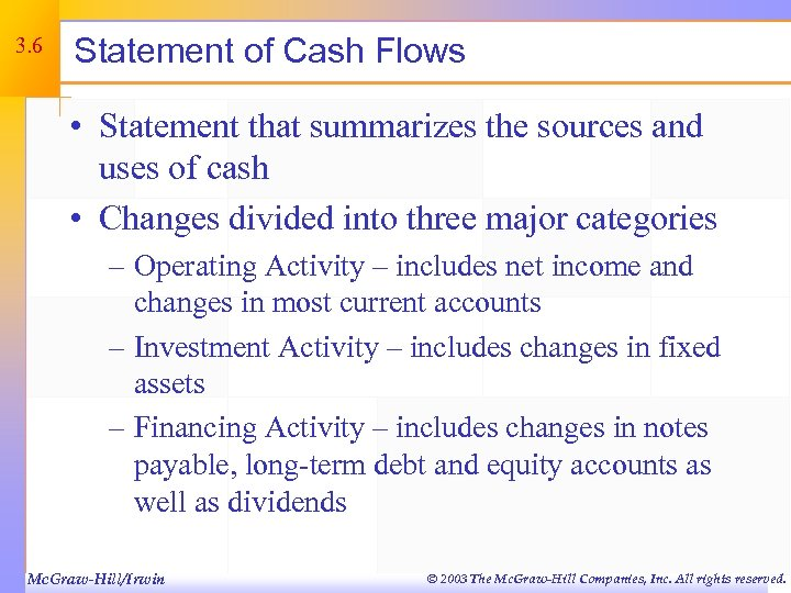 3. 6 Statement of Cash Flows • Statement that summarizes the sources and uses