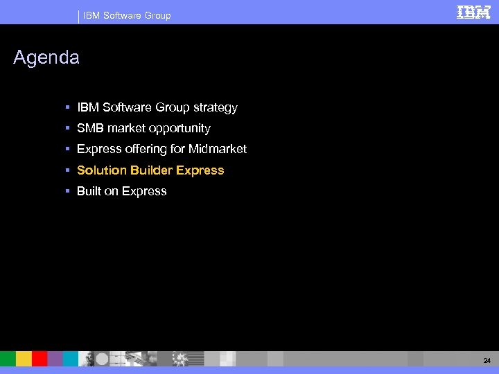 IBM Software Group Agenda § IBM Software Group strategy § SMB market opportunity §