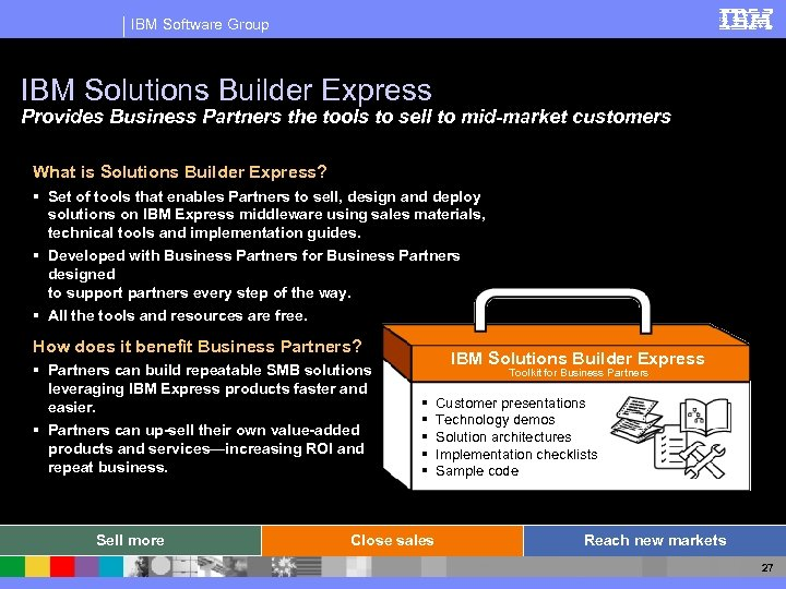 IBM Software Group IBM Solutions Builder Express Provides Business Partners the tools to sell