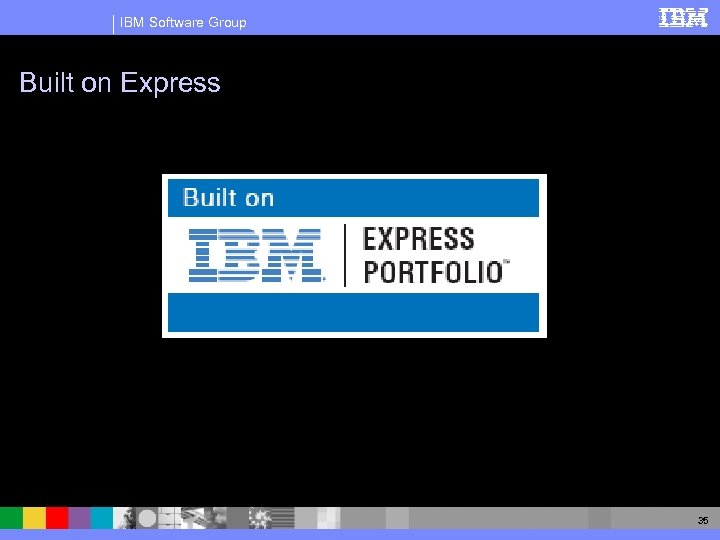 IBM Software Group Built on Express 35