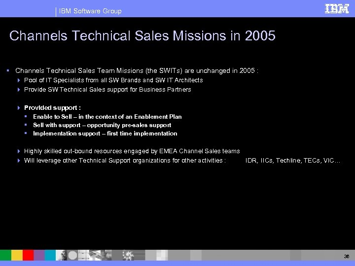 IBM Software Group Channels Technical Sales Missions in 2005 § Channels Technical Sales Team