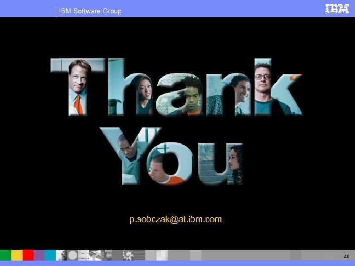 IBM Software Group p. sobczak@at. ibm. com 40