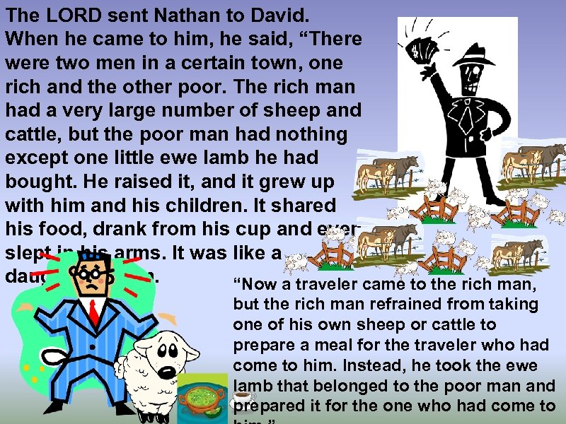"""The LORD sent Nathan to David. When he came to him, he said, """"There"""