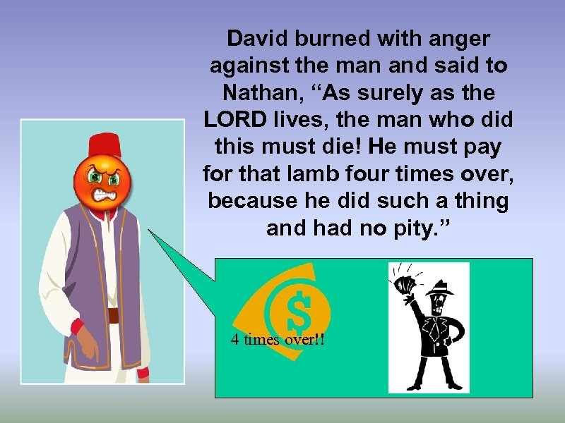 """David burned with anger against the man and said to Nathan, """"As surely as"""