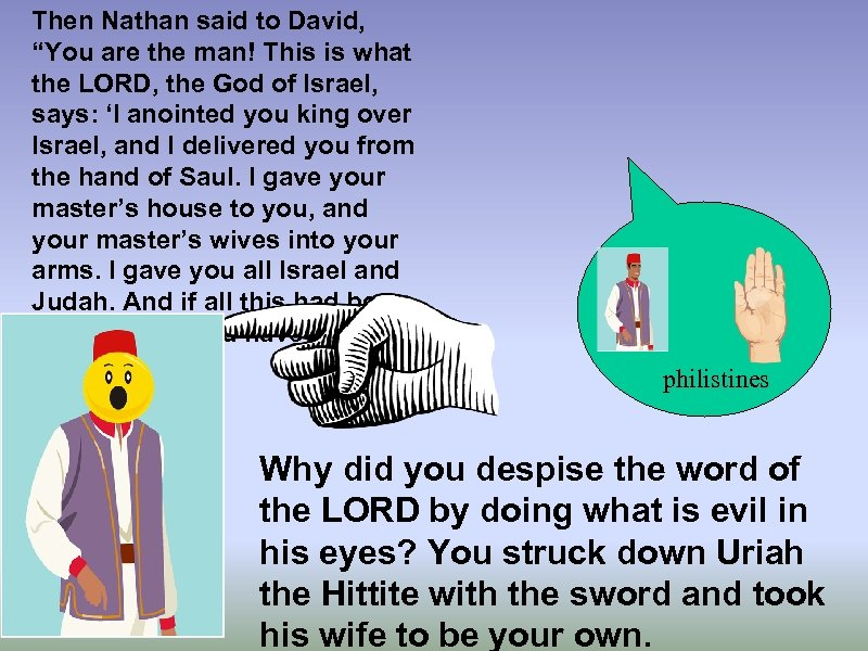 "Then Nathan said to David, ""You are the man! This is what the LORD,"