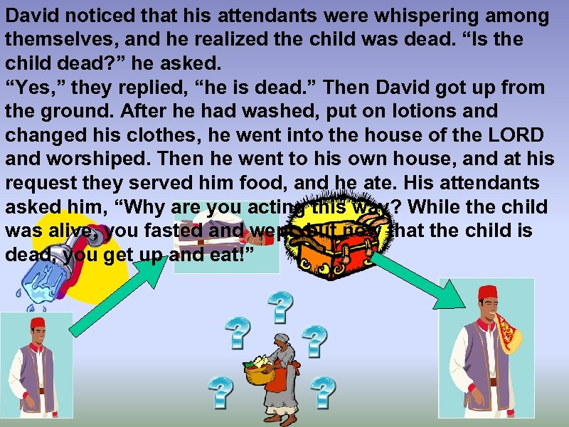 David noticed that his attendants were whispering among themselves, and he realized the child