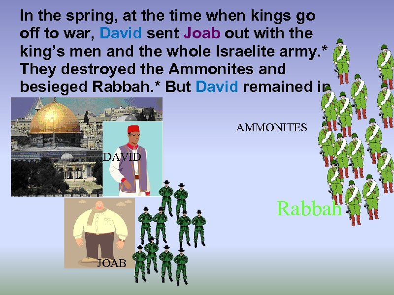 In the spring, at the time when kings go off to war, David sent