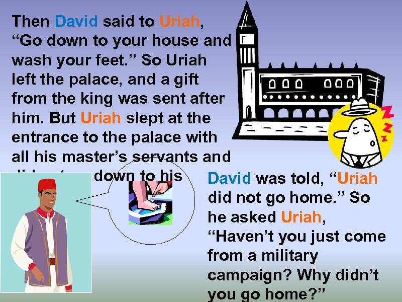 "Then David said to Uriah, ""Go down to your house and wash your feet."