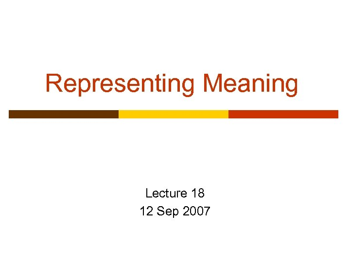 Representing Meaning Lecture 18 12 Sep 2007