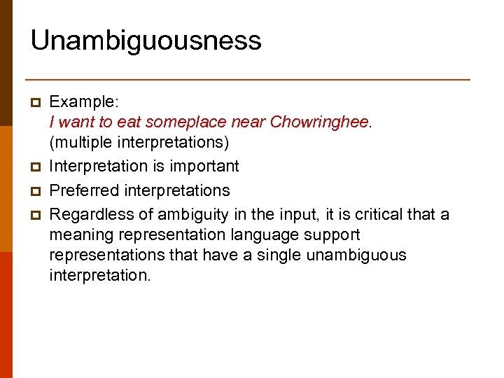 Unambiguousness p p Example: I want to eat someplace near Chowringhee. (multiple interpretations) Interpretation