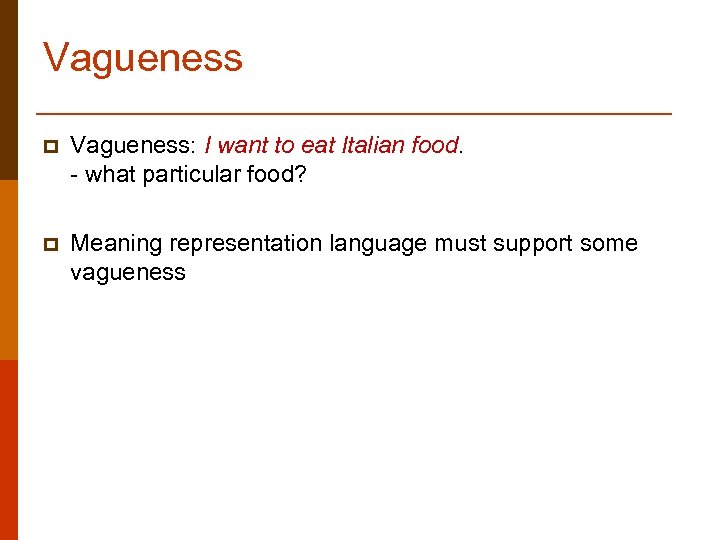 Vagueness p Vagueness: I want to eat Italian food. - what particular food? p