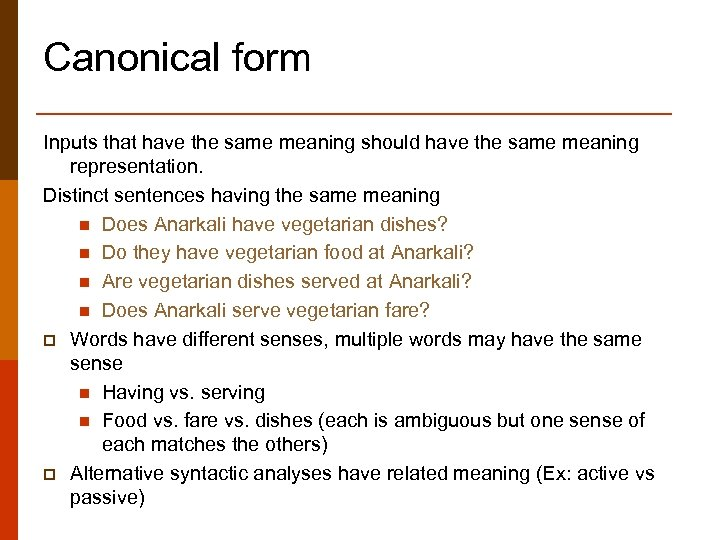 Canonical form Inputs that have the same meaning should have the same meaning representation.