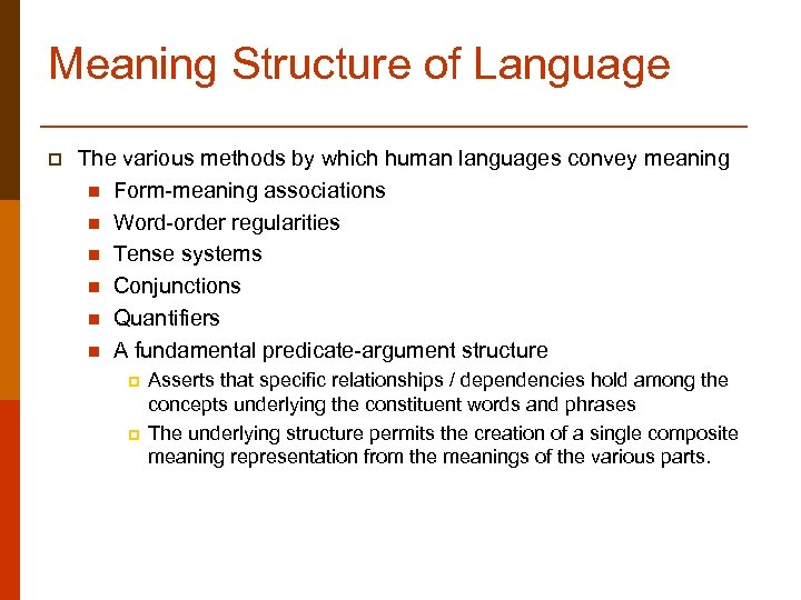 Meaning Structure of Language p The various methods by which human languages convey meaning