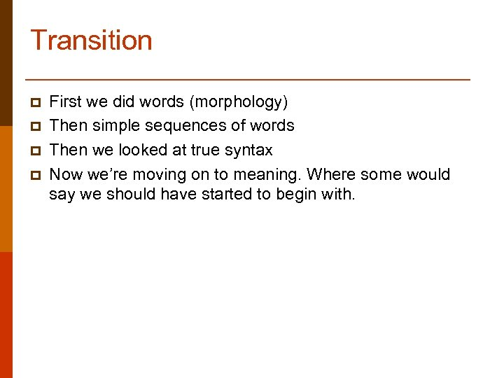 Transition p p First we did words (morphology) Then simple sequences of words Then