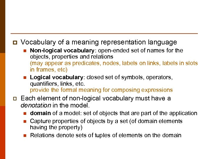 p Vocabulary of a meaning representation language n n p Non-logical vocabulary: open-ended set