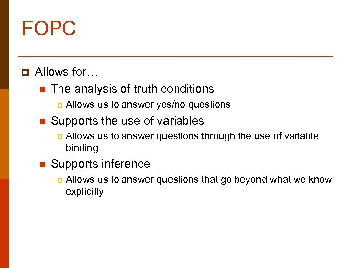 FOPC p Allows for… n The analysis of truth conditions p n Supports the