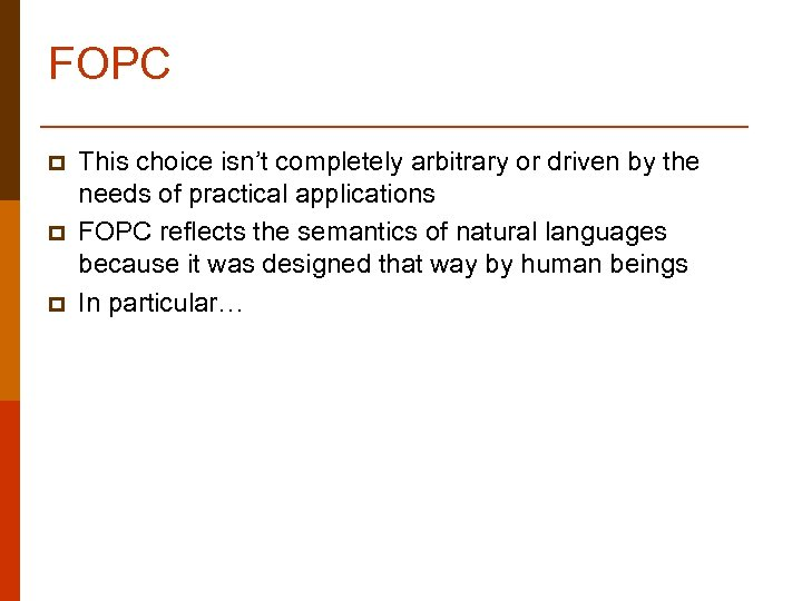 FOPC p p p This choice isn't completely arbitrary or driven by the needs