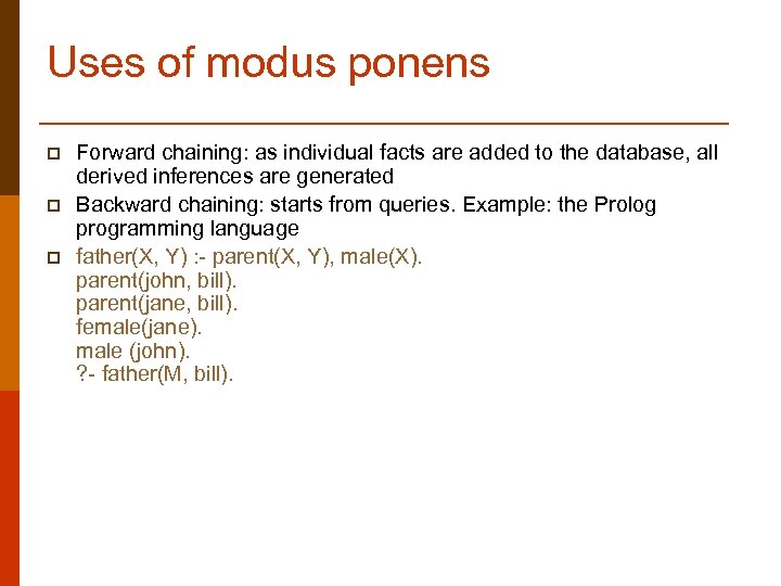 Uses of modus ponens p p p Forward chaining: as individual facts are added