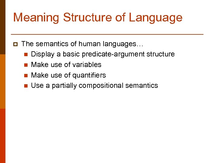 Meaning Structure of Language p The semantics of human languages… n Display a basic