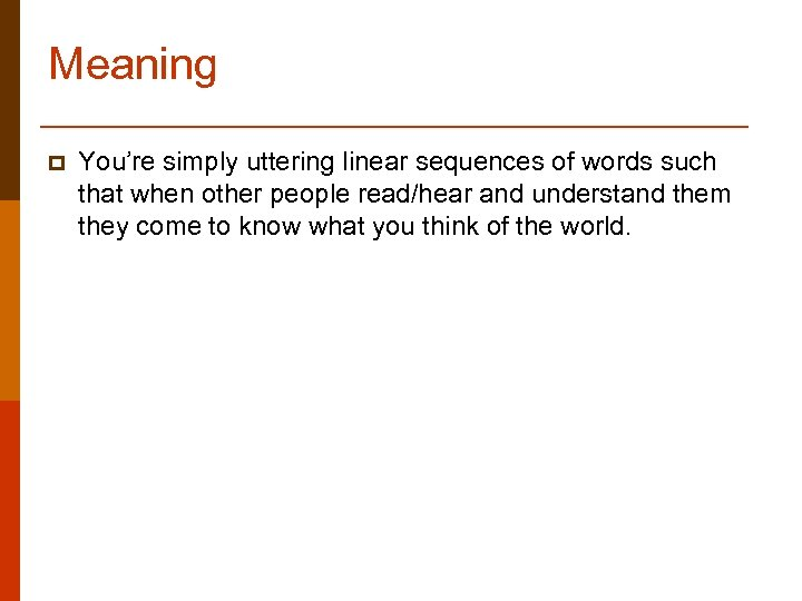 Meaning p You're simply uttering linear sequences of words such that when other people