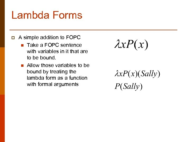 Lambda Forms p A simple addition to FOPC n Take a FOPC sentence with