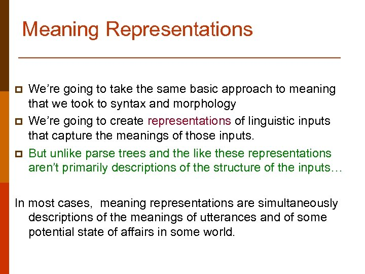 Meaning Representations p p p We're going to take the same basic approach to