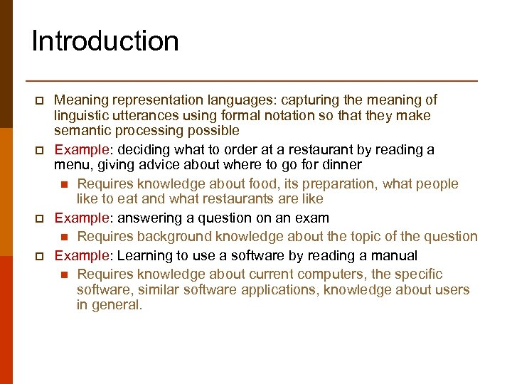 Introduction p p Meaning representation languages: capturing the meaning of linguistic utterances using formal