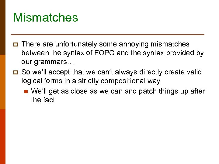 Mismatches p p There are unfortunately some annoying mismatches between the syntax of FOPC
