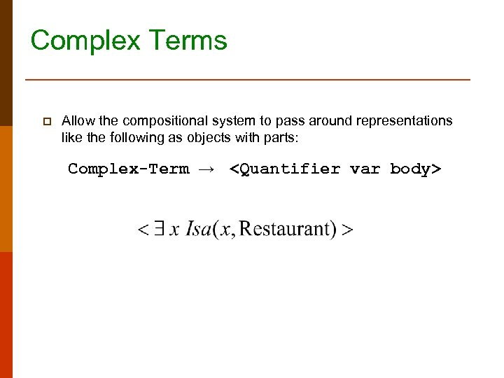 Complex Terms p Allow the compositional system to pass around representations like the following