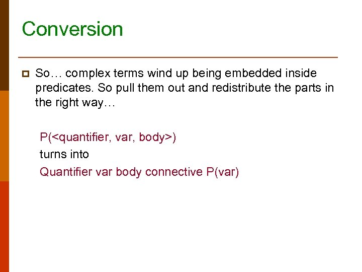 Conversion p So… complex terms wind up being embedded inside predicates. So pull them