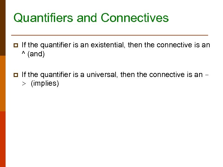Quantifiers and Connectives p If the quantifier is an existential, then the connective is