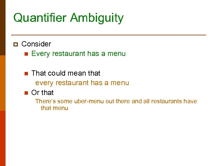 Quantifier Ambiguity p Consider n Every restaurant has a menu n n That could