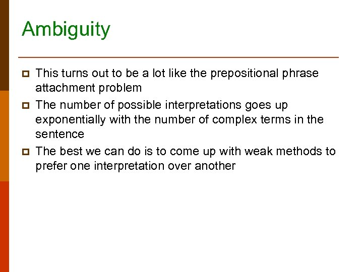 Ambiguity p p p This turns out to be a lot like the prepositional