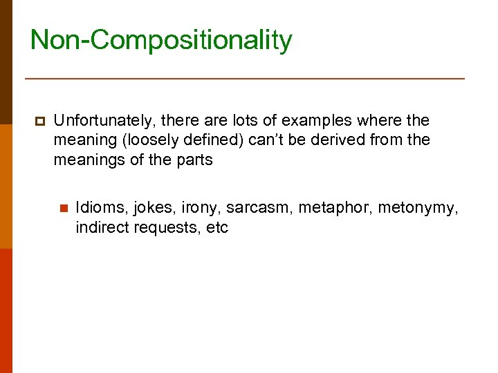Non-Compositionality p Unfortunately, there are lots of examples where the meaning (loosely defined) can't