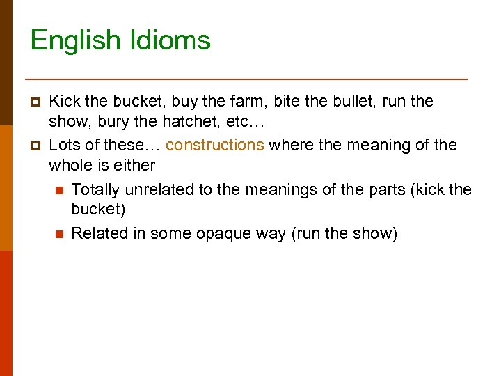 English Idioms p p Kick the bucket, buy the farm, bite the bullet, run