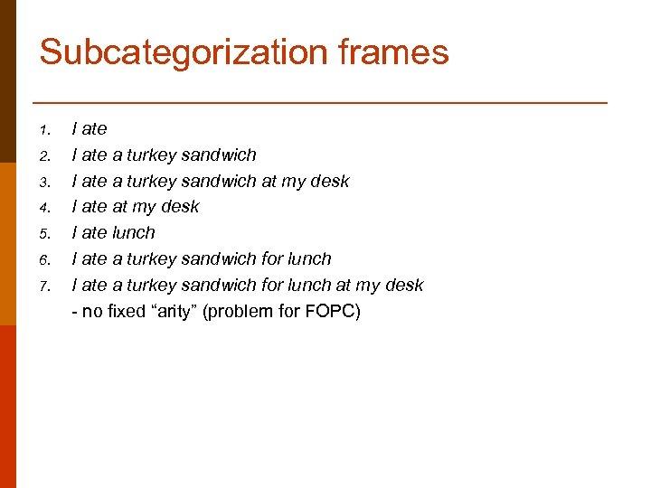Subcategorization frames 1. 2. 3. 4. 5. 6. 7. I ate a turkey sandwich