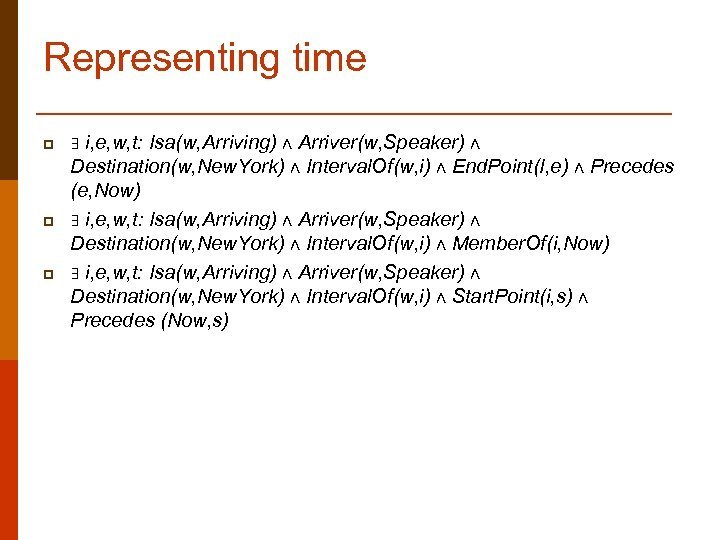 Representing time p p p i, e, w, t: Isa(w, Arriving) ∧ Arriver(w, Speaker)