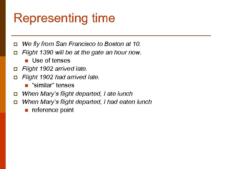 Representing time p p p We fly from San Francisco to Boston at 10.