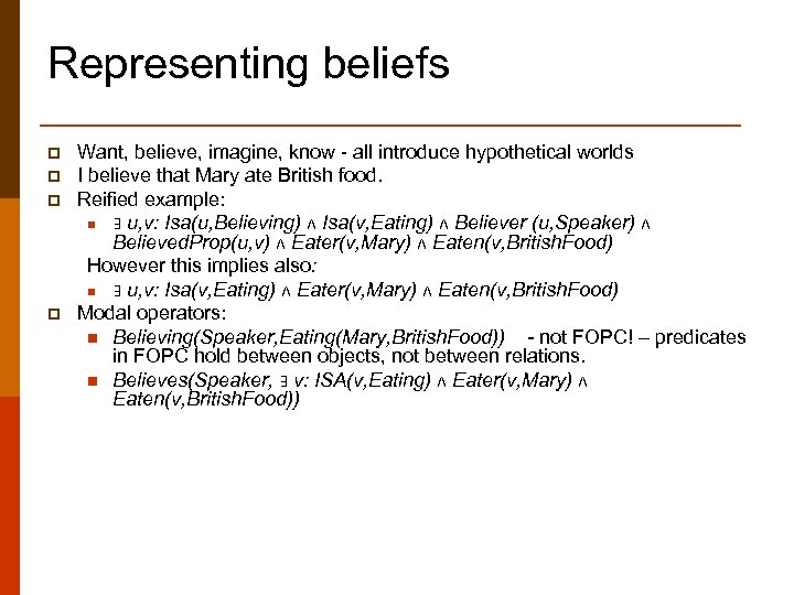 Representing beliefs p p Want, believe, imagine, know - all introduce hypothetical worlds I