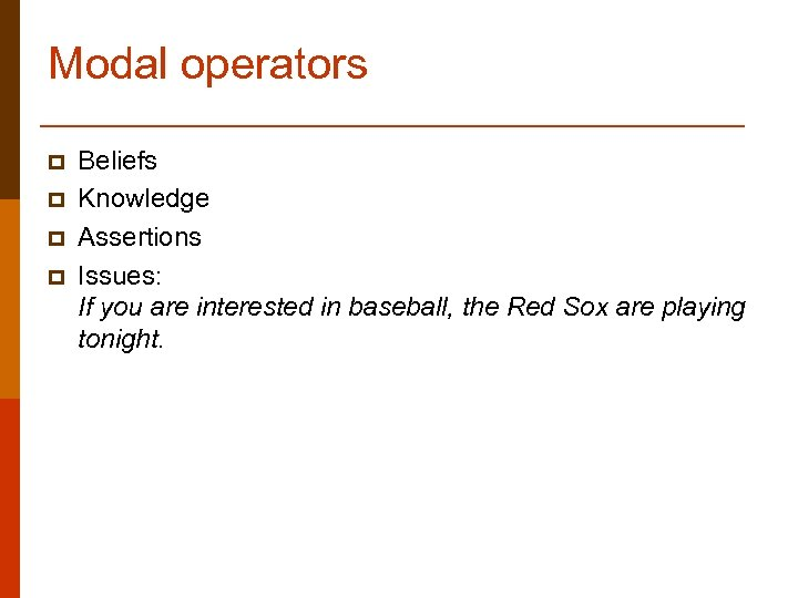 Modal operators p p Beliefs Knowledge Assertions Issues: If you are interested in baseball,
