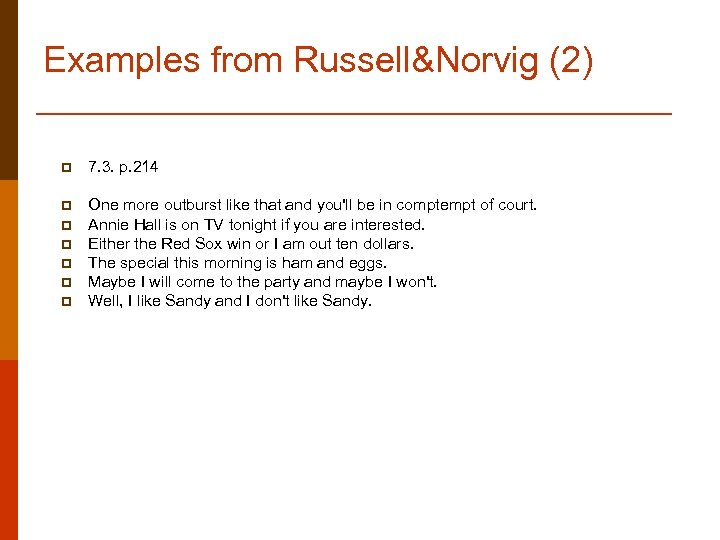 Examples from Russell&Norvig (2) p 7. 3. p. 214 p One more outburst like