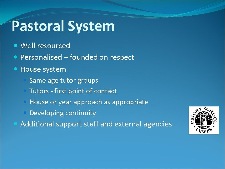 Pastoral System Well resourced Personalised – founded on respect House system Same age tutor