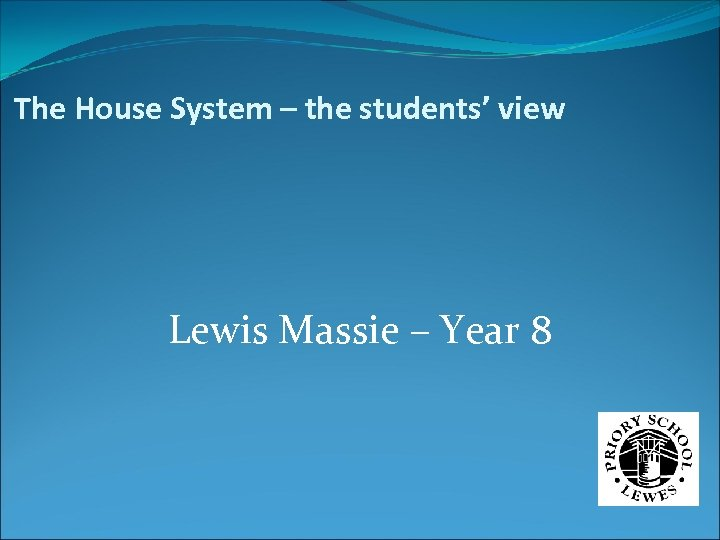 The House System – the students' view Lewis Massie – Year 8
