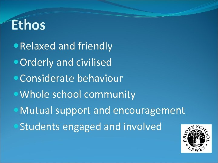 Ethos Relaxed and friendly Orderly and civilised Considerate behaviour Whole school community Mutual support