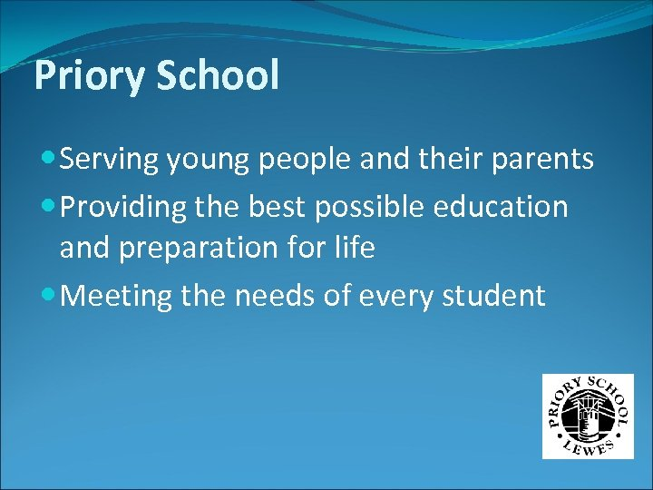 Priory School Serving young people and their parents Providing the best possible education and