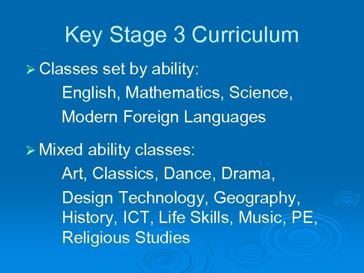 Key Stage 3 Curriculum Ø Classes set by ability: English, Mathematics, Science, Modern Foreign