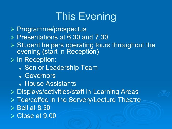 This Evening Programme/prospectus Presentations at 6. 30 and 7. 30 Student helpers operating tours
