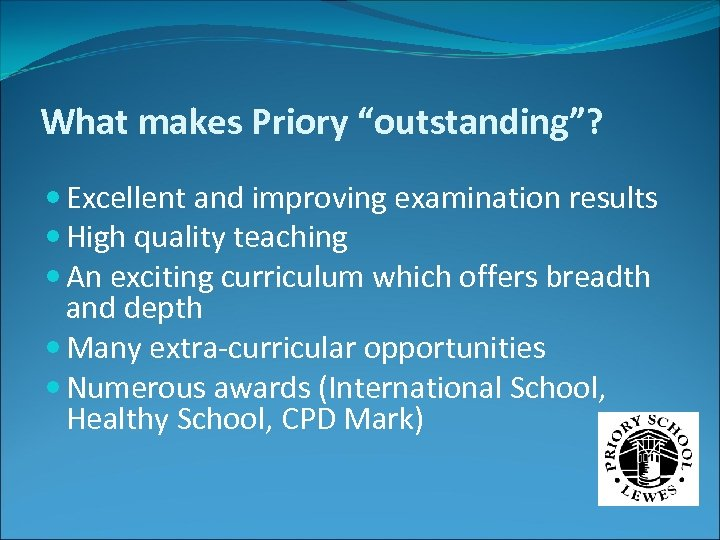 """What makes Priory """"outstanding""""? Excellent and improving examination results High quality teaching An exciting"""