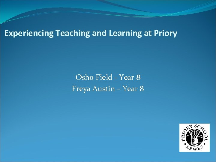 Experiencing Teaching and Learning at Priory Osho Field - Year 8 Freya Austin –